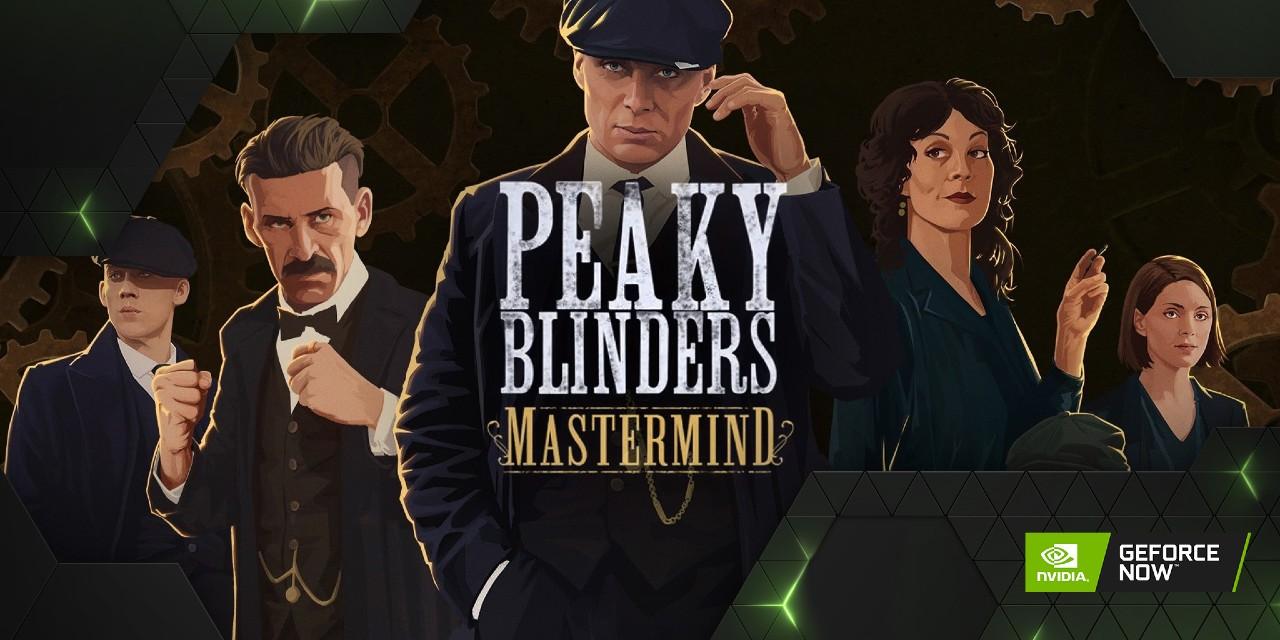 Peaky_Blinders_Mastermind-on-GeForce_NOW